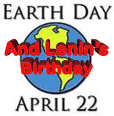 EARTH DAY AND LENIN'S BIRTHDAY